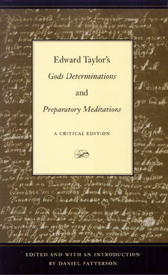 Edward Taylor's Gods Determinations and Preparatory Meditations A Critical Edition by