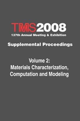 TMS 2008 137th Annual Meeting & Exhibition Materials Characterization, Computation and Modeling Supplemental Proceedings by Metals & Materials Society (TMS) The Minerals