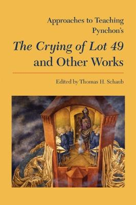 Approaches to Teaching Pynchon's The Crying of Lot 49 and Other Works by Thomas H. Schaub