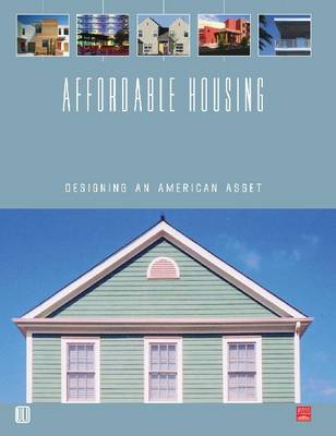 Affordable Housing Designing an American Asset by Adrienne Schmitz