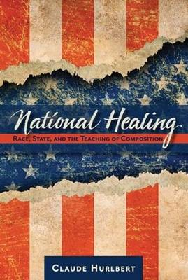 National Healing Race, State, and the Teaching of Composition by Claude Hurlbert