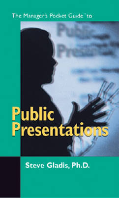 The Manager's Pocket Guide to Public Presentations by Steve Gladis
