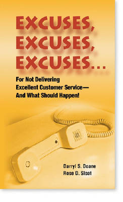 Excuses, Excuses, Xcuses For Not Delivering Excellent Customer Service - and What Should Happen! by Darryl S. Doane, Rose D. Sloat