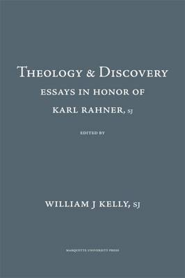 Theology and Discovery Essays in Honor of Karl Rahner, S.J. by William J., S.J. Kelly