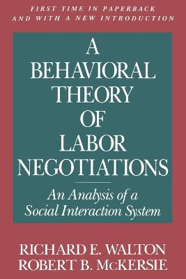 A Behavioral Theory of Labor Negotiations An Analysis of a Social Interaction System by Richard E. Walton