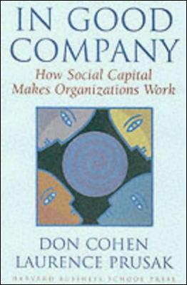 In Good Company How Social Capital Makes Organizations Work by Laurence Prusak