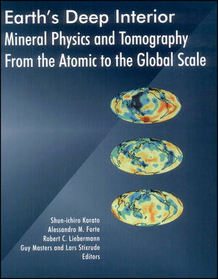 Earth's Deep Interior Mineral Physics and Tomography from the Atom to the Global Scale by Ocean Research Institute Shun-Ichiro (Yale University) Karato
