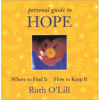 Hope Where to Find it How to Keep it (New Ed of Consumers Guide to Hope) by Ruth O'Lill