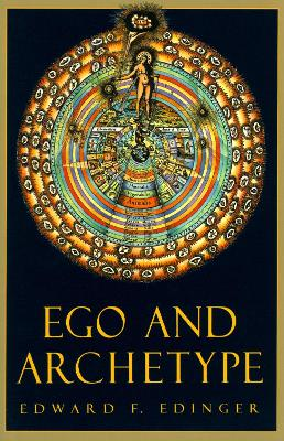 Ego and Archetype Individuation and the Religious Function of the Psyche by Edward F. Edinger