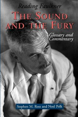 Reading Faulkner The Sound and the Fury by Stephen M. Ross, Noel Polk