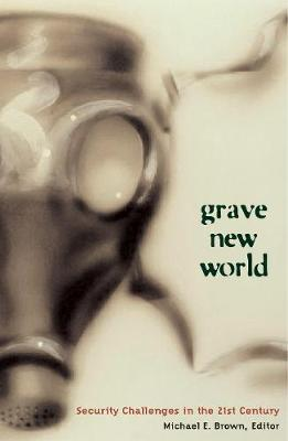 Grave New World Security Challenges in the 21st Century by Michael E. Brown