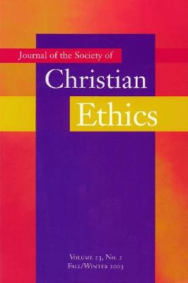 Journal of the Society of Christian Ethics Fall/Winter 2003, volume 23, no. 2 by Christine E. Gudorf