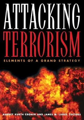 Attacking Terrorism Elements of a Grand Strategy by Audrey Kurth Cronin