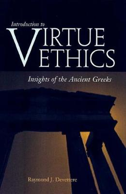 Introduction to Virtue Ethics Insights of the Ancient Greeks by Raymond J. Devettere