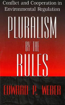 Pluralism by the Rules Conflict and Cooperation in Environmental Regulation by Edward P. Weber