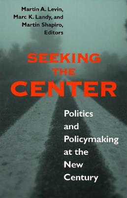 Seeking the Center Politics and Policymaking at the New Century by Martin A. Levin
