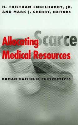 Allocating Scarce Medical Resources Roman Catholic Perspectives by H. Tristram, Jr. Engelhardt