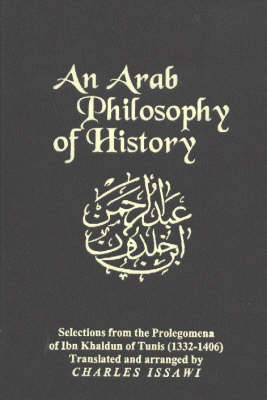 Arab Philosophy of History Selections from the Prolegomena of Ibn Khaldun of Tunis (1332-1406), Second Edition by Charles Issawi