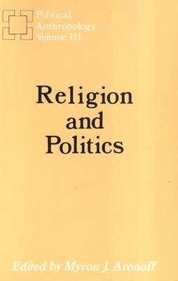 Political Anthropology Year Book Religion and Politics by Myron J. Aronoff