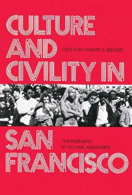 Culture and Civility in San Francisco by Howard Saul Becker
