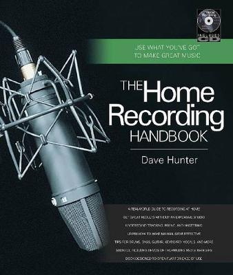 Home Recording Handbook Use What You'Ve Got to Make Great Music by Dave Hunter