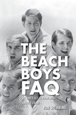 The Beach Boys Faq All That's Left to Know About America's Band by Jon Stebbins