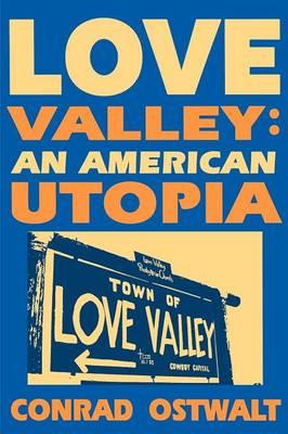Love Valley an American Utopia by Conrad Eugene Ostwalt
