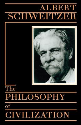 The Philosophy Of Civilization by Albert Schweitzer