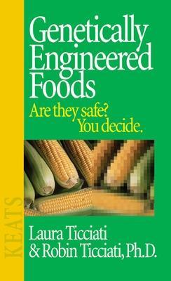 Genetically Engineered Foods by Laura Ticciati, Robin Ticciati