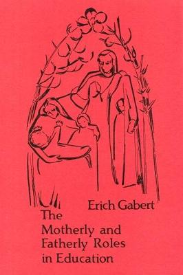 The Motherly and Fatherly Roles in Education by Erich Gabert