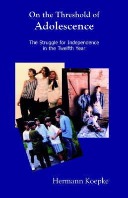 On the Threshold of Adolescence The Struggle for Independence in the Twelfth Year by Hermann Koepke