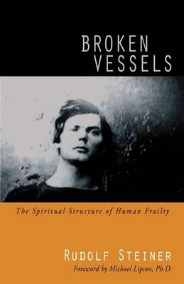 Broken Vessels The Spiritual Structure of Human Frailty by Rudolf Steiner