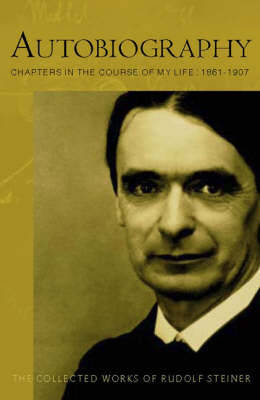 Autobiography Chapters in the Course of My Life by Rudolf Steiner