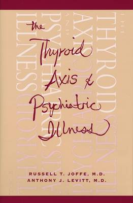 The Thyroid Axis and Psychiatric Illness by Russell T. Joffe