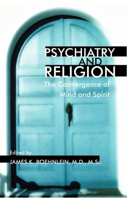 Psychiatry and Religion The Convergence of Mind and Spirit by James K. Boehnlein