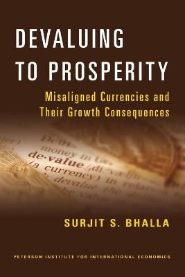 Devaluing to Prosperity - Misaligned Currencies and Their Growth Consequences by Surjit S. Bhalla