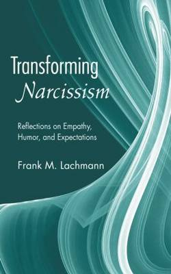 Transforming Narcissism Reflections on Empathy, Humor, and Expectations by Frank M. (New York University, USA) Lachmann