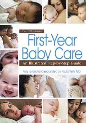 First Year Baby Care An Illustrated Step-by-step Guide by Paula Kelly