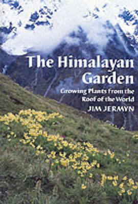 The Himalayan Garden Growing Plants from the Roof of the World by Jim Jermyn