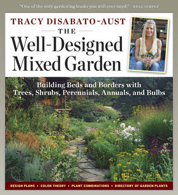 The Well-Designed Mixed Garden Building Beds and Borders with Trees, Shrubs, Perennials, Annuals, and Bulbs by Tracy DiSabato-Aust