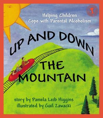 Up and Down the Mountain Helping Children Cope with Parental Alcoholism by Leib Higgins