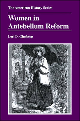 Women in Antebellum Reform by Lori D. Ginzberg