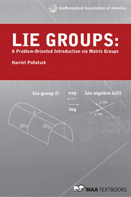 Lie Groups A Problem Oriented Introduction via Matrix Groups by Harriet (Mount Holyoke College, Massachusetts) Pollatsek