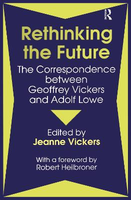 Rethinking the Future Correspondence Between Geoffrey Vickers and Adolph Lowe by P. Jeanne Vickers