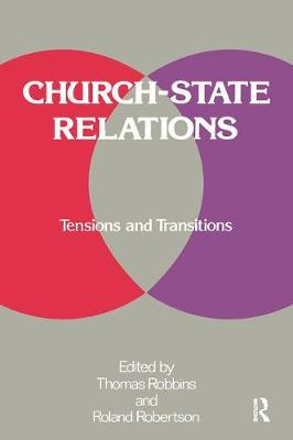 Church-state Relations Tensions and Transitions by Thomas Robbins