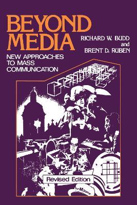 Beyond Media New Approaches to Mass Communication by Richard W. Budd