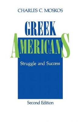 Greek Americans Struggle and Success by Charles C. Moskos