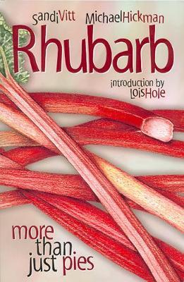 Rhubarb More Than Just Pies by Sandi Vitt, Michael Hickman, Lois Hole