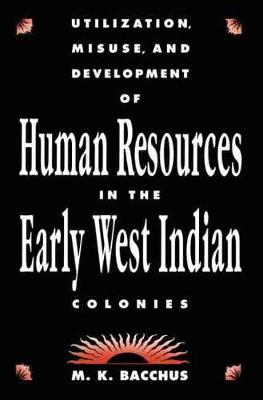 Utilization, Misuse, and Development of Human Resources in the Early West Indian Colonies by M. K. Bacchus