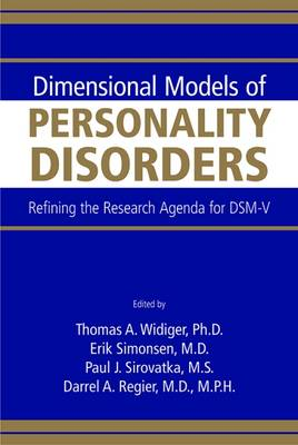 Dimensional Models of Personality Disorders Refining the Research Agenda for DSM-V by Thomas A. Widiger